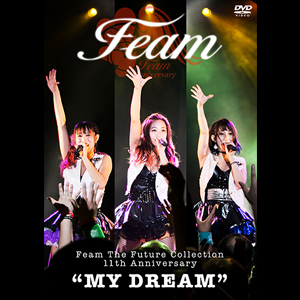 "Feam 11th ANNIVERSARY ""MY DREAM"""
