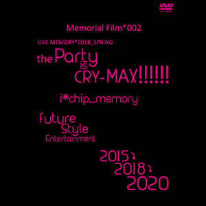 Memorial Film*002 Live Memory*2018_Spring 【the Party is CRY-MAX!!!!!!】